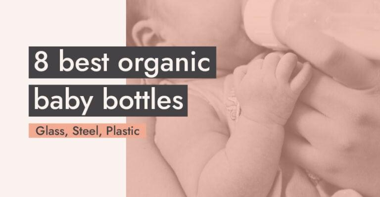 8 Best Organic Baby Bottles: Glass, Steel, Plastic