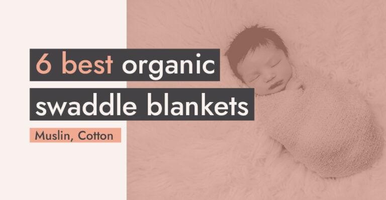 6 Best Organic Swaddle Blankets: Muslin, Cotton (2020)