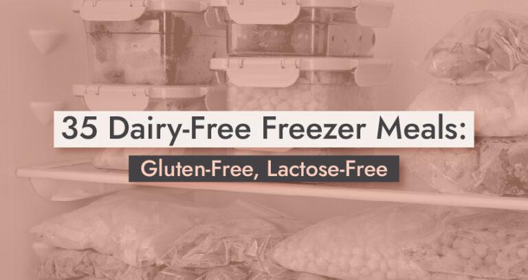 35 Dairy-Free Freezer Meals