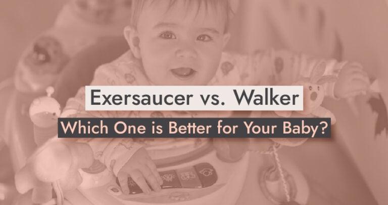 Exersaucer vs. Walker