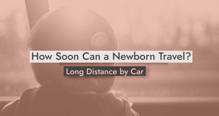 How Soon Can a Newborn Travel Long Distance by Car