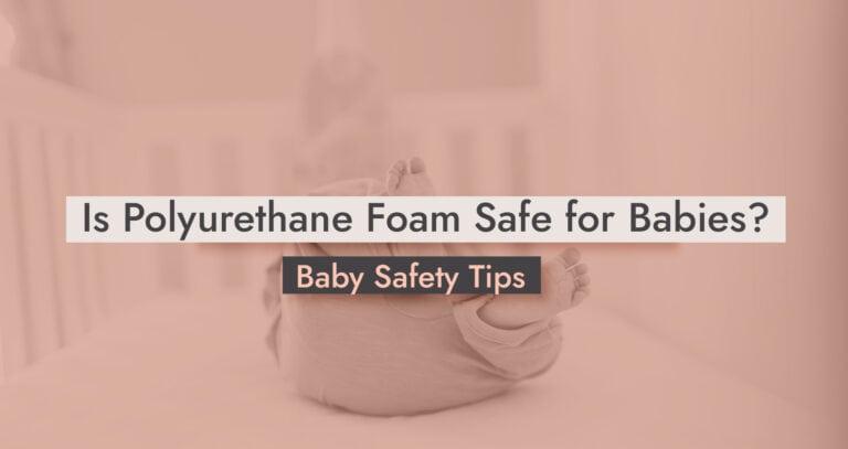 Is Polyurethane Foam Safe for Babies